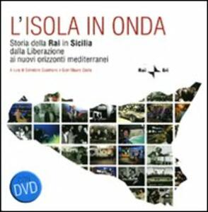 L' isola in onda. Storia della Rai in Sicilia dalla liberazione ai nuovi orizzonti mediterranei. Con DVD