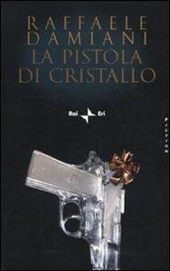 Libro La pistola di cristallo Raffaele Damiani