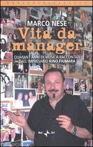 Libro Vita da manager. Quarant'anni di musica raccontati dall'impresario Rino Fiumara Marco Nese