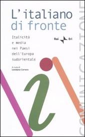 L' italiano di fronte. Italicità e media nei paesi dell'Europa sudorientale. Atti del Seminario della Comunità radiotelevisiva italofona (Tirana, 16-18 ottobre 2008)