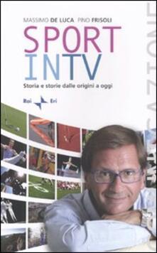 Sport in TV. Storia e storie dalle origini a oggi - Massimo De Luca,Pino Frisoli - copertina