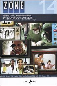 Libro Tv buona dottoressa? La medicina nella televisione italiana dal 1954 a oggi Roberta Gisotti , Mariavittoria Savini