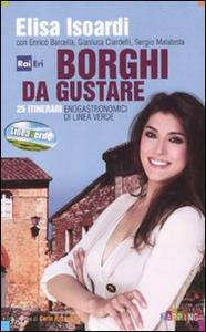 Libro Borghi da gustare. 25 itinerari enogastronomici di Linea Verde Elisa Isoardi
