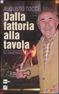 Libro Dalla fattoria alla tavola. Ricette e racconti dal mondo rurale Augusto Tocci