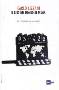 Libro Il giro del mondo in 35 mm. Un testimone del Novecento Carlo Lizzani