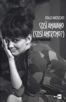 Così si amavano (così ameremo?) - Italo Moscati - copertina