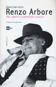 Libro Renzo Arbore, vita, opere e (soprattutto) miracoli Gianni Garrucciu