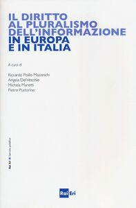 Libro Il diritto al pluralismo dell'informazione in Europa e in Italia