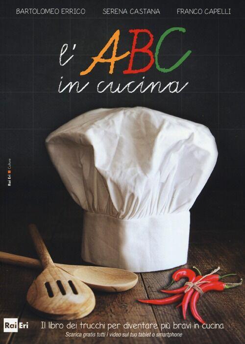 L' ABC in cucina. Il libro dei trucchi per diventare più bravi in cucina