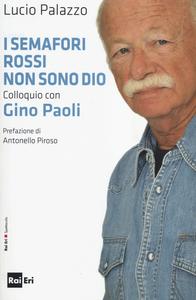 Libro I semafori rossi non sono Dio. Colloquio con Gino Paoli Lucio Palazzo , Gino Paoli