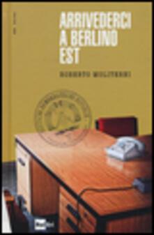 Arrivederci a Berlino est - Roberto Moliterni - copertina