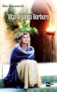 Foto Cover di Vita di santa Barbara, Libro di  edito da RAI-ERI