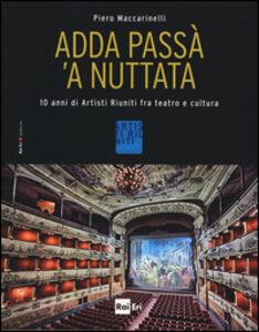 Libro Adda passà 'a nuttata. 10 anni di Artisti Riuniti fra teatro e cultura Piero Maccarinelli