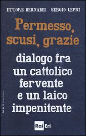 Permesso, scusi, grazie. Dialogo fra un cattolico fervente e un laico impenitente