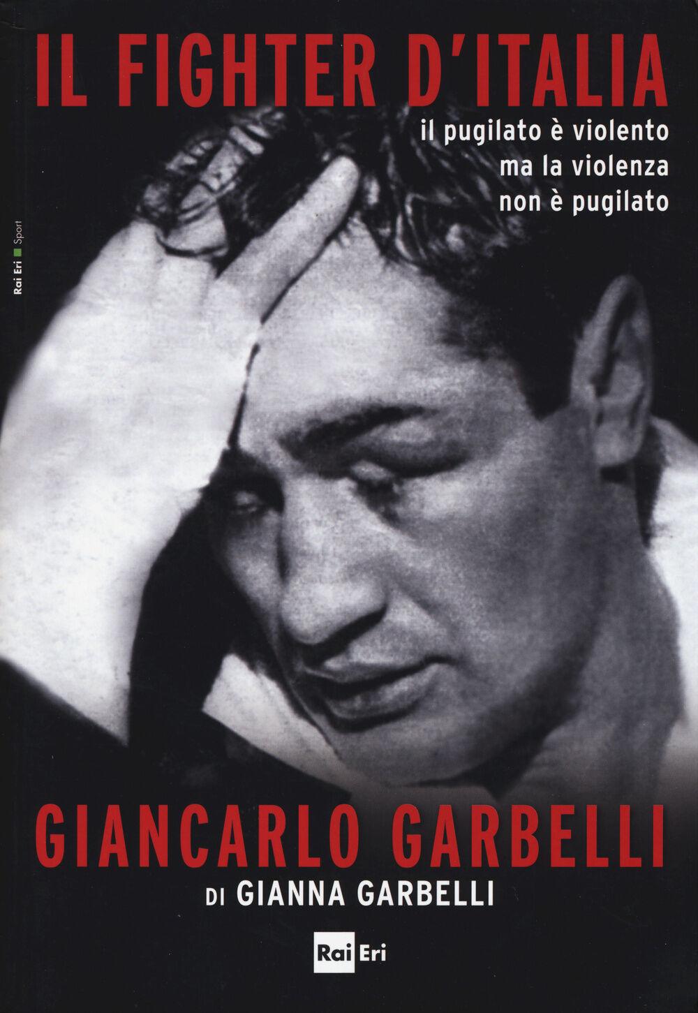 Il fighter d'Italia Giancarlo Garbelli. Il pugilato è violento ma la violenza non è il pugilato