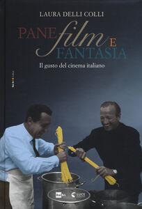 Libro Pane, film e fantasia. Il gusto del cinema italiano Colli Laura Delli 0