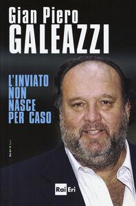 Foto Cover di L' inviato non nasce per caso, Libro di Gian Piero Galeazzi, edito da RAI-ERI 0