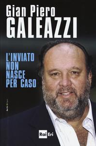 Libro L' inviato non nasce per caso Gian Piero Galeazzi 0