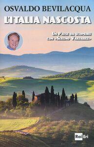 Libro L' Italia nascosta. Un Paese da scoprire con «Sereno variabile» Osvaldo Bevilacqua