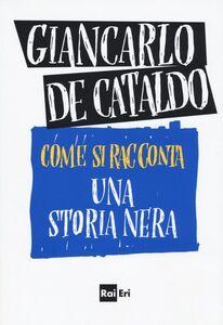Foto Cover di Come si racconta una storia nera, Libro di Giancarlo De Cataldo, edito da RAI-ERI