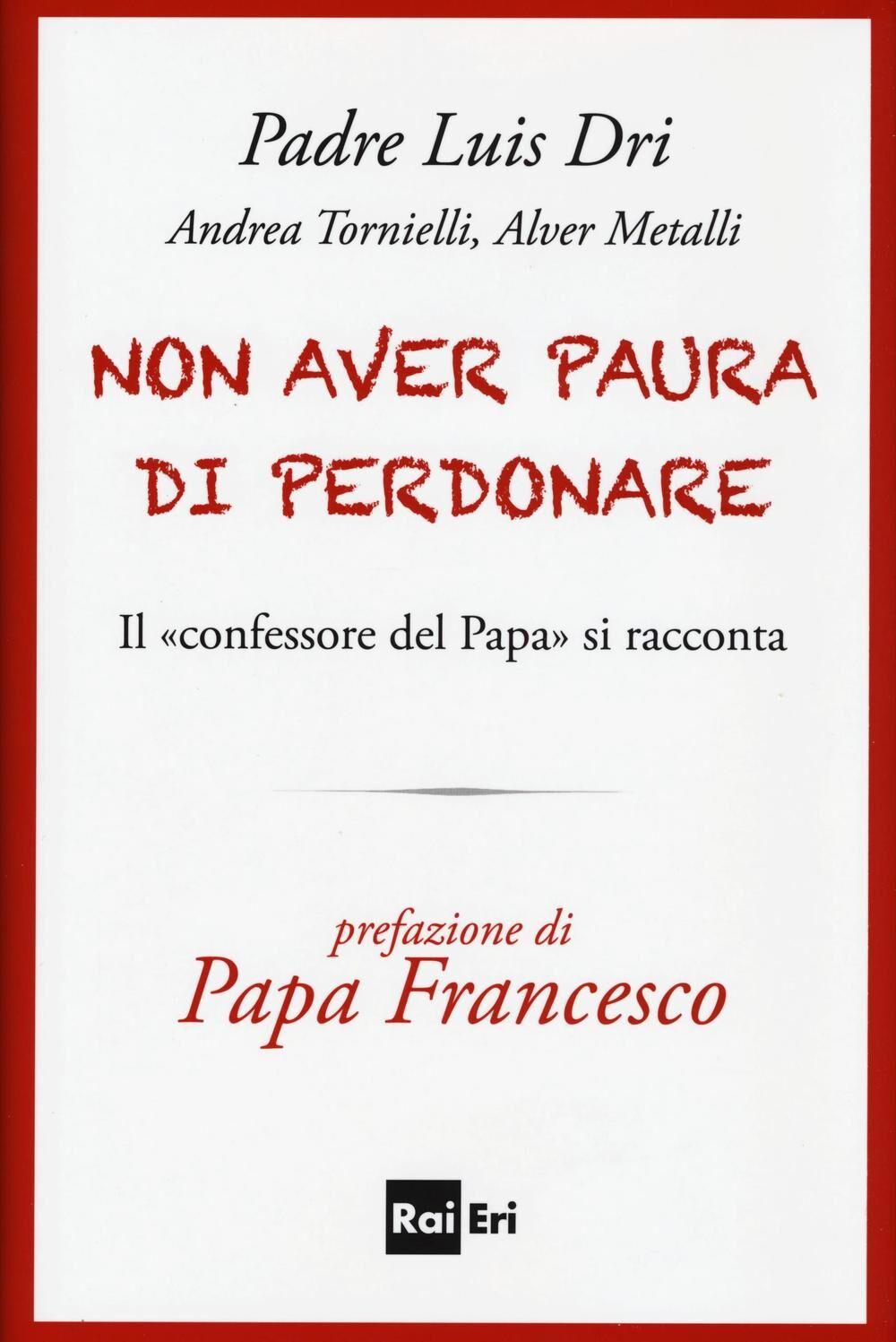 Non aver paura di perdonare. Il «confessore del Papa» si racconta