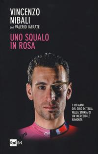 Uno Uno squalo in rosa. I 100 anni del Giro d'Italia nella storia di un'incredibile rimonta - Nibali Vincenzo Iafrate Valerio - wuz.it