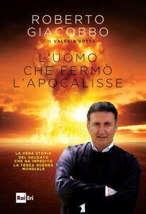 Libro L' uomo che fermò l'apocalisse Roberto Giacobbo , Valeria Botta