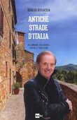 Libro Antiche strade d'Italia. In cammino tra borghi, sapori e tradizioni Osvaldo Bevilacqua