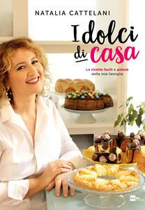 I dolci di casa. Le ricette facili e golose della mia famiglia  - Natalia Cattelani - copertina