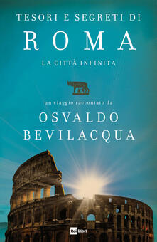 Tesori e segreti di Roma. La città infinita.pdf