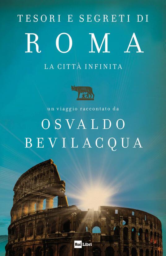 Tesori e segreti di Roma. La città infinita - Osvaldo Bevilacqua - copertina