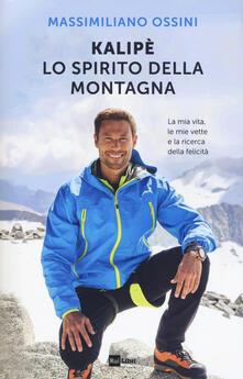 Kalipè. Lo spirito della montagna. La mia vita, le mie vette e la ricerca della felicità - Massimiliano Ossini - copertina
