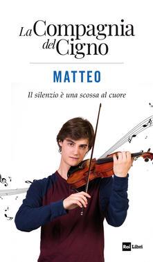 Ristorantezintonio.it Matteo. Il silenzio è una scossa al cuore. La Compagnia del Cigno Image