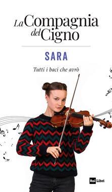 Voluntariadobaleares2014.es Sara. Tutti i baci che avrò. La Compagnia del Cigno Image