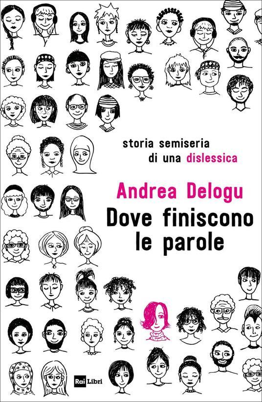 Dove finiscono le parole. Storia semiseria di una dislessica - Andrea Delogu - copertina