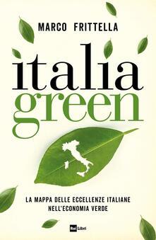 Italia green. La mappa delle eccellenze italiane nell?economia verde - Marco Frittella - copertina
