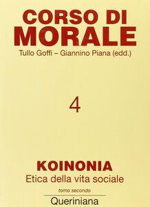 Libro Corso di morale. Vol. 4: Koinonia. Etica della vita sociale (2).