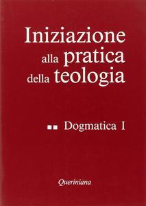 Libro Iniziazione alla pratica della teologia. Vol. 2: Dogmatica (1).