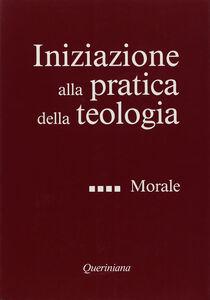Libro Iniziazione alla pratica della teologia. Vol. 4: Morale.