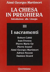 Libro La Chiesa in preghiera. Introduzione alla liturgia. Vol. 3: I sacramenti. Aimé-Georges Martimort