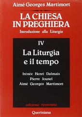 La Chiesa in preghiera. Introduzione alla liturgia. Vol. 4: La liturgia e il tempo.