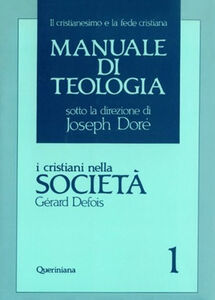 Foto Cover di Manuale di teologia. Vol. 1: I cristiani nella società. Il mistero della salvezza nella sua traduzione sociale., Libro di Gérard Defois, edito da Queriniana
