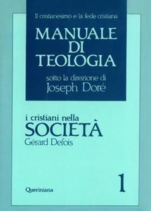 Libro Manuale di teologia. Vol. 1: I cristiani nella società. Il mistero della salvezza nella sua traduzione sociale. Gérard Defois