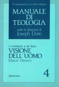 Manuale di teologia. Vol. 4: I cristiani e la loro visione dell'Uomo.