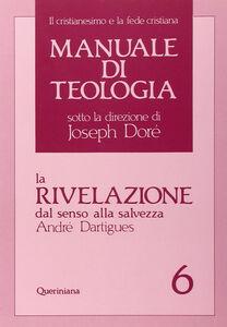 Manuale di teologia. Vol. 6: La rivelazione dal senso alla salvezza.