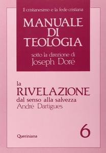 Libro Manuale di teologia. Vol. 6: La rivelazione dal senso alla salvezza. André Dartigues
