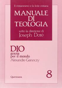 Manuale di teologia. Vol. 8: Dio grazia per il mondo.