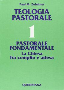 Libro Teologia pastorale. Vol. 1: Pastorale fondamentale. La Chiesa fra compito e attesa. Paul M. Zulehner