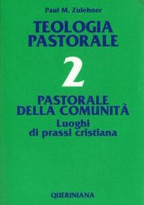 Libro Teologia pastorale. Vol. 2: Pastorale della comunità. Luoghi di prassi cristiana. Paul M. Zulehner