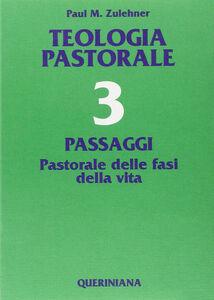 Teologia pastorale. Vol. 3: Passaggi. Pastorale delle fasi della vita.